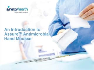 An Introduction to Assure TM  Antimicrobial Hand Mousse