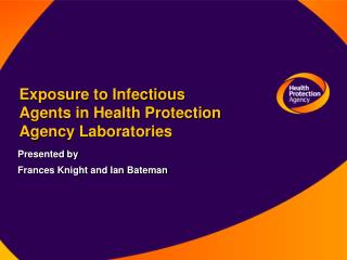 Exposure to Infectious  Agents in Health Protection  Agency Laboratories