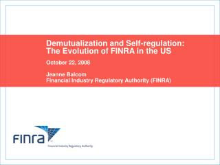 Demutualization and Self-regulation:  The Evolution of FINRA in the US