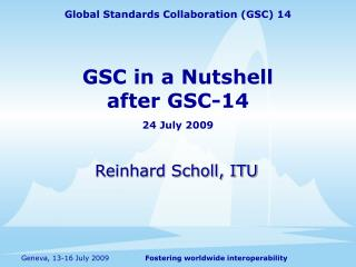 GSC in a Nutshell after GSC-14  24 July 2009