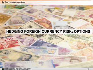 HEDGING FOREIGN CURRENCY RISK: OPTIONS