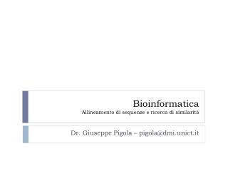 Bioinformatica Allineamento di sequenze e ricerca di similarità