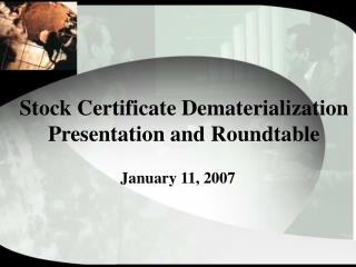 Stock Certificate Dematerialization Presentation and Roundtable