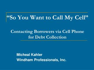 """So You Want to Call My Cell""  Contacting Borrowers via Cell Phone  for Debt Collection"