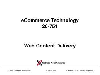 eCommerce Technology 20-751 Web Content Delivery