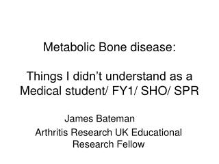 Metabolic Bone disease: Things I didn't understand as a Medical student/ FY1/ SHO/ SPR