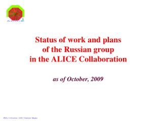 Status of work and plans  of the Russian group in the ALICE Collaboration as of October, 2009