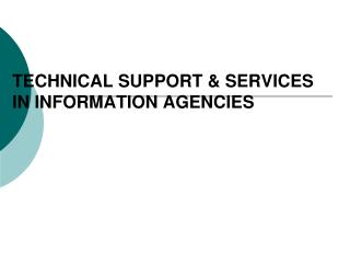 TECHNICAL SUPPORT & SERVICES  IN INFORMATION AGENCIES