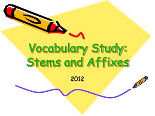 Vocabulary Study: Stems and Affixes