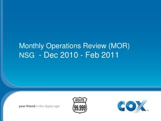 Monthly Operations Review (MOR) NSG   - Dec 2010 - Feb 2011