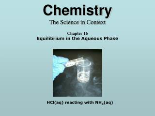 Chemistry The Science in Context Chapter 16 Equilibrium in the Aqueous Phase