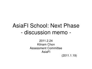 AsiaFI School: Next Phase - discussion memo -