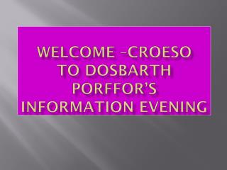 Welcome –Croeso to Dosbarth Porffor's Information Evening
