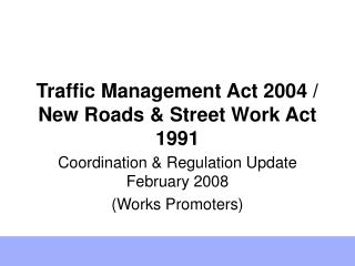 Traffic Management Act 2004 / New Roads & Street Work Act 1991