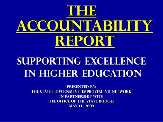 The Accountability Report Supporting Excellence  in Higher Education Presented by: