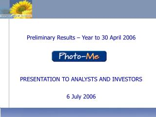 Preliminary Results – Year to 30 April 2006 PRESENTATION TO ANALYSTS AND INVESTORS 6 July 2006