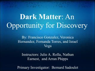 Dark Matter : An Opportunity for Discovery