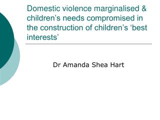Domestic violence marginalised & children's needs compromised in the construction of children's 'best interest