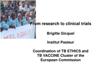 From research to clinical trials Brigitte Gicquel Institut Pasteur Coordination of TB ETHICS and