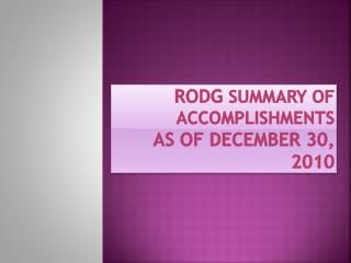 RODG SUMMARY OF ACCOMPLISHMENTS AS OF DECEMBER 30, 2010