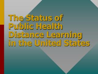 The Status of  Public Health Distance Learning in the United States
