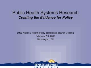 Public Health Systems Research Creating the Evidence for Policy