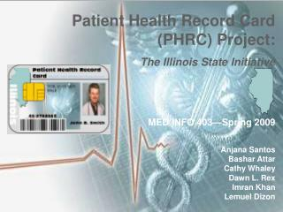 Patient Health Record Card (PHRC) Project: The Illinois State Initiative MED INFO 403—Spring 2009