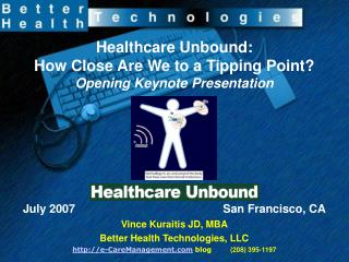 Healthcare Unbound: How Close Are We to a Tipping Point? Opening Keynote Presentation