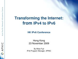 Transforming the Internet: from  IPv4 to IPv6  HK IPv6 Conference
