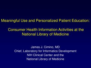 James J. Cimino, MD Chief, Laboratory for Informatics Development NIH Clinical Center and the