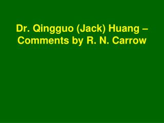 Dr. Qingguo (Jack) Huang – Comments by R. N. Carrow