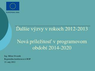 Ďalšie výzvy v rokoch 2012-2013 Nová príležitosť v programovom období 2014-2020