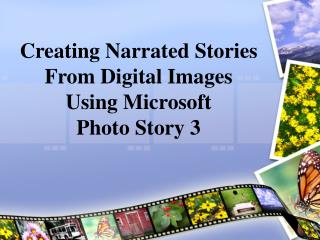 Creating Narrated Stories  From Digital Images Using Microsoft  Photo Story 3