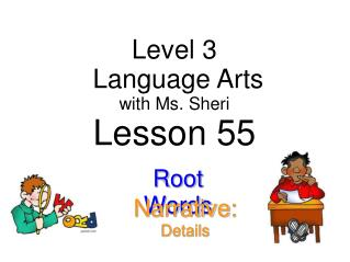 Level 3  Language Arts with  Ms. Sheri Lesson 55