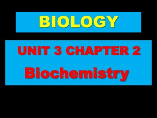UNIT 3 CHAPTER 2 Biochemistry