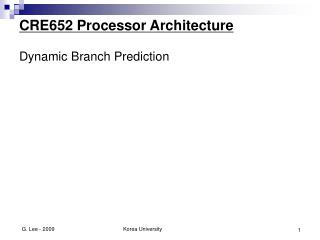 CRE652 Processor Architecture Dynamic Branch Prediction