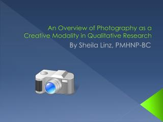 An Overview of Photography as a Creative Modality in Qualitative Research