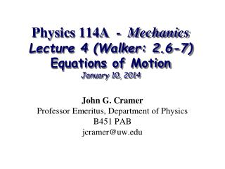 Physics 114A  -   Mechanics Lecture 4 (Walker: 2.6-7) Equations of Motion January 10, 2014