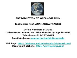 INTRODUCTION TO OCEANOGRAPHY Instructor: Prof. ANAMARIJA FRANKIĆ Office Number: S-1-061