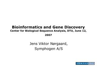 Bioinformatics and Gene Discovery Center for Biological Sequence Analysis, DTU, June 12, 2007