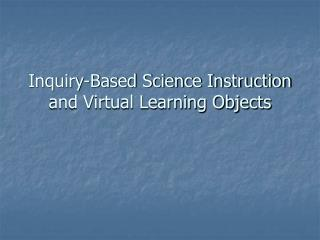 Inquiry-Based Science Instruction and Virtual Learning Objects