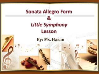 Sonata Allegro Form  & Little Symphony  Lesson