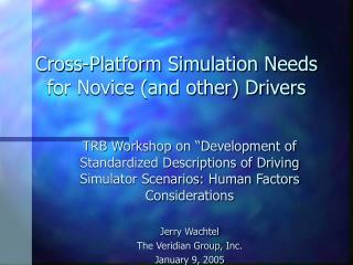 Cross-Platform Simulation Needs for Novice and other Drivers