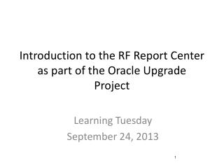 Introduction to the RF Report Center as part of the Oracle Upgrade Project