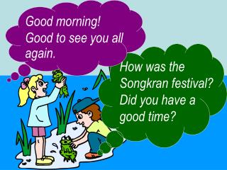 How was the Songkran festival?  Did you have a good time?
