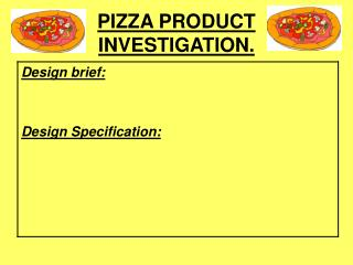PIZZA PRODUCT INVESTIGATION.