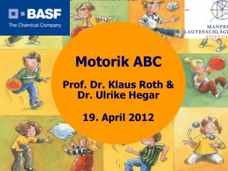 Motorik ABC Prof. Dr. Klaus Roth & Dr. Ulrike Hegar 19. April 2012