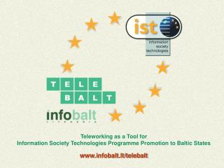 Teleworking as a Tool for  Information Society Technologies Programme Promotion to Baltic States
