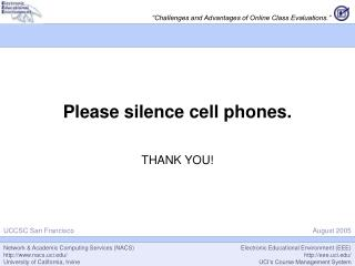 Please silence cell phones.