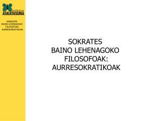 SOKRATES  BAINO LEHENAGOKO  FILOSOFOAK: AURRESOKRATIKOAK